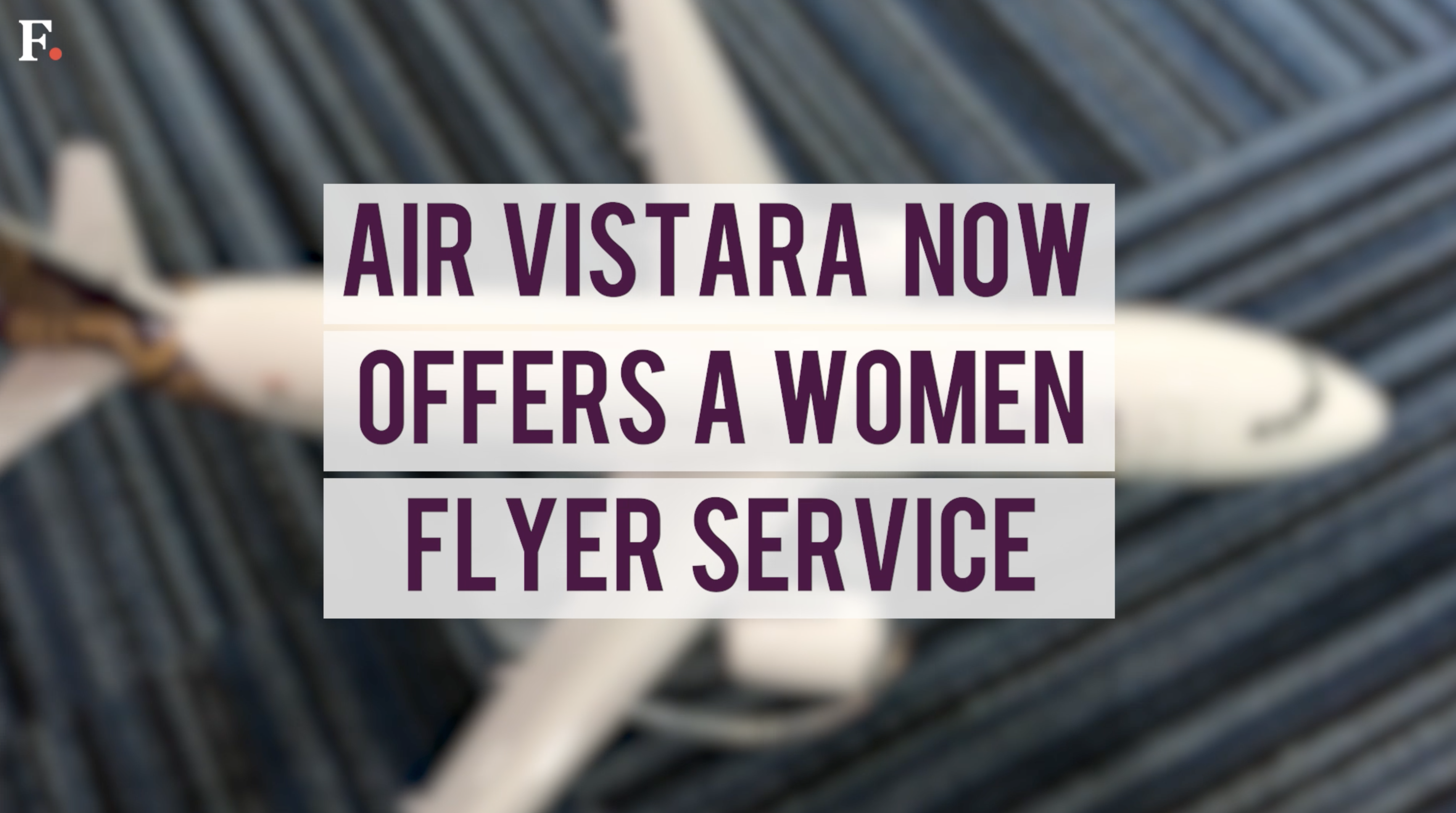 Vistara starts Woman Flyer service, seeks to address sexual harassment during travel